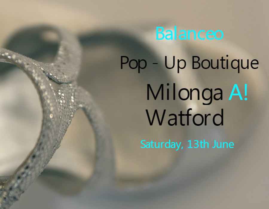 Balanceo Pop – Up Boutique Milonga A!  – Watford 13th June from 7.30pm – 11.55pm