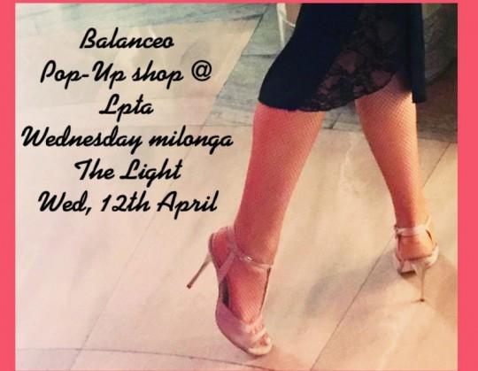 Balanceo Pop – Up Shop @ LPTA Wed Milonga  – The Light, 12th April – London