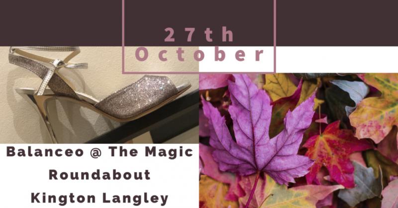 Balanceo @ The Magic Roundabout Autumn Embraces Milonga ✮ 27 October, Kington Langley